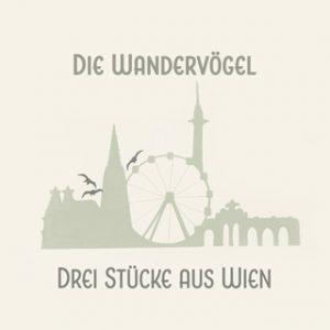 Die Wandervögel - Drei Stücke aus Wien
