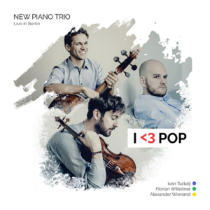 New Piano Trio - I love Pop - F Willeitner - I Turkalj - A Wienand